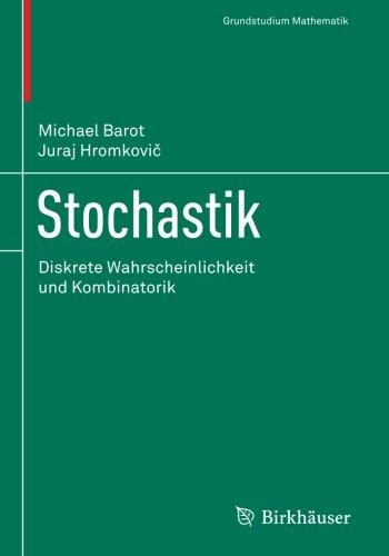 Stochastik: Diskrete Wahrscheinlichkeit und Kombinatorik (Grundstudium Mathematik)