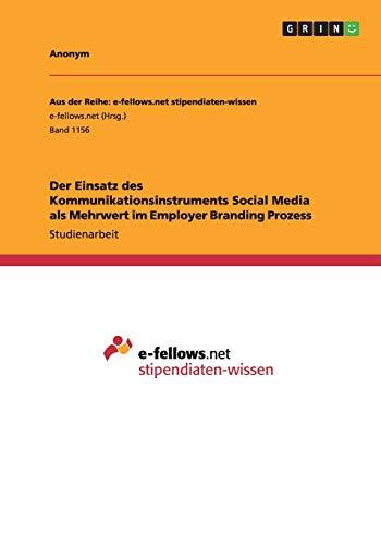 Der Einsatz des Kommunikationsinstruments Social Media als Mehrwert im Employer Branding Prozess