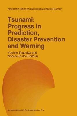 [(Tsunami: Progress in Prediction, Disaster Prevention and Warning)] [Edited by Yoshito Tsuchiya ] published on (December, 2010)