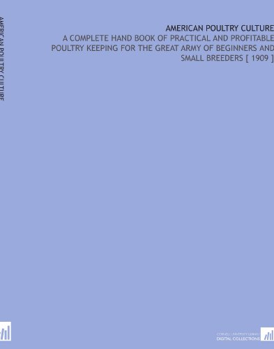 American Poultry Culture: A Complete Hand Book of Practical and Profitable Poultry Keeping for the Great Army of Beginners and Small Breeders [ 1909 ] por Roscoe Briant Sando