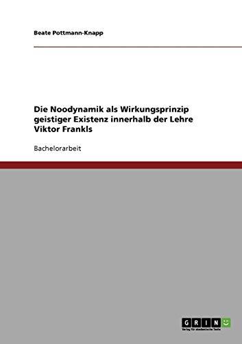 Die Noodynamik als Wirkungsprinzip geistiger Existenz innerhalb der Lehre Viktor Frankls