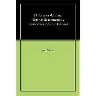 29 Susurros del alma: Historias de momentos y sensaciones (Spanish Edition)