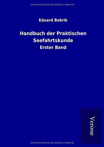 Handbuch der Praktischen Seefahrtskunde: Erster Band par Eduard Bobrik