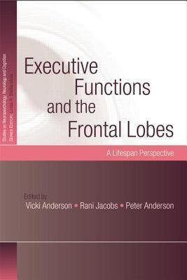 [(Executive Functions and the Frontal Lobes: A Lifespan Perspective)] [Author: Vicki Anderson] published on (September, 2014)