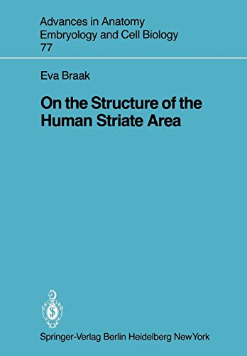 On the Structure of the Human Striate Area (Advances in Anatomy, Embryology and Cell Biology, Band 77)