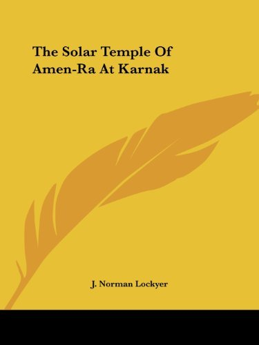 The Solar Temple of Amen-Ra at Karnak by J. Norman Lockyer (2005-12-01)