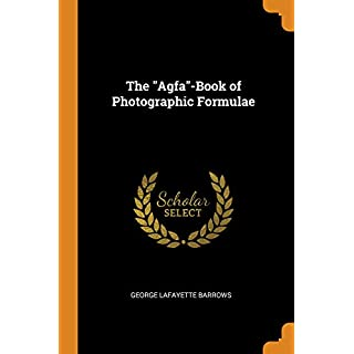 The Agfa-Book of Photographic Formulae