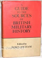 A Guide to the Sources of British Military History (Conference on British Studies Biographical Series)