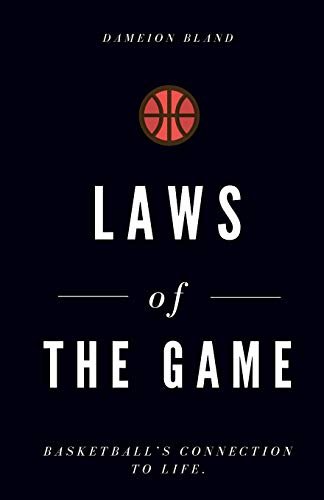 Laws of The Game: Basketball's Connection To Life por Dameion J Bland