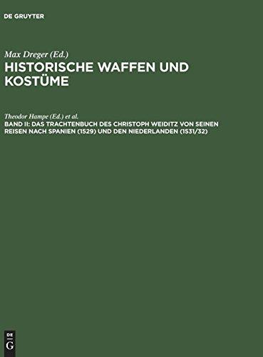 Historische Waffen und Kostüme: Das Trachtenbuch des Christoph Weiditz von seinen Reisen nach Spanien (1529) und den Niederlanden (1531/32): Nach der ... zu Nürnberg aufbewahrten ()
