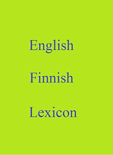English Finnish Lexicon (World Languages Dictionary Book 99) (English Edition)