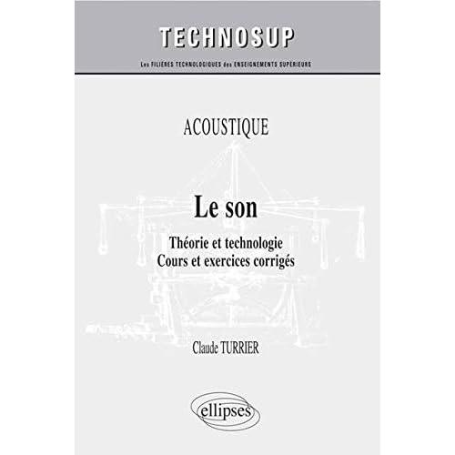 Acoustique : Le Son Théorie et Technologie Cours et Exercices Corrigés Niveau B