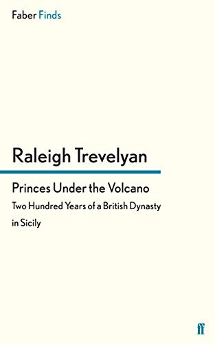 Princes Under the Volcano: Two Hundred Years of a British Dynasty in Sicily by Raleigh Trevelyan (2012-02-16)