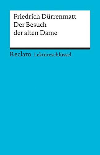 Lektüreschlüssel zu Friedrich Dürrenmatt: Der Besuch der alten Dame (Reclams...