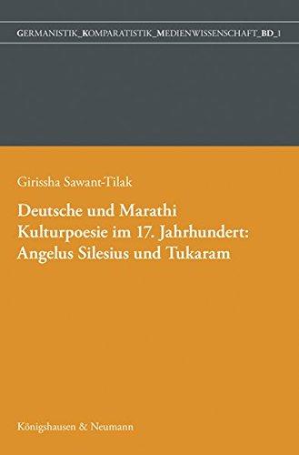 Deutsche und Marathi. Kulturpoesie im 17. Jahrhundert: Angelus Silesius und Tukaram (Germanistik - Komparatistik - Medienwissenschaft)