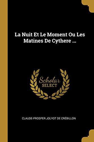 La Nuit Et Le Moment Ou Les Matines de Cythere ... par Claude-Prosper Jolyot De Crebillon