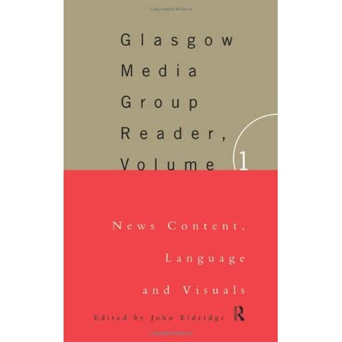 The Glasgow Media Group Reader, Vol. I: News Content, Langauge and Visuals: Glasgow University Media Reader: 1 (Communication and Society) by John Eldridge (1995-11-16)