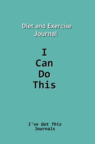 Diet and Exercise Journal: I Can Do This: Volume 1 (I've Got This Journals)