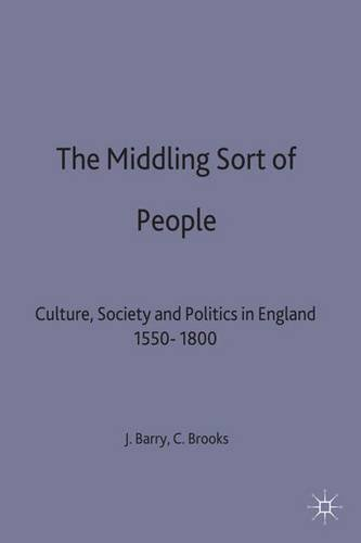 The Middling Sort of People: Culture, Society and Politics in England 1550-1800 (Themes in Focus)