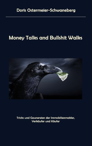 Money Talks and Bullshit Walks: Tricks und Gaunereien der Immobilienmakler, Verkäufer und Käufer