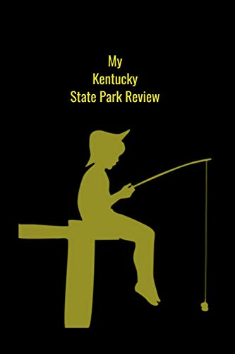 Kentucky State Parks (My Kentucky State Park Review: A Place To Write Your Own Reviews of Our State Parks, Give It Your Own 1-5 Star Rating)