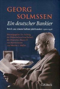 Georg Solmssen. Ein deutscher Bankier. Briefe aus einem halben Jahrhundert 1900 - 1956. (=Schriftenreihe zur Zeitschrift für Unternehmensgeschichte, Band 25) (1956 Zeitschrift)