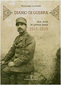Diario di una guerra. Due anni in prima linea. 1916-1918 por Romualdo Cardarelli