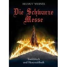 Die Schwarze Messe: Teufelskult und Hexensabbath