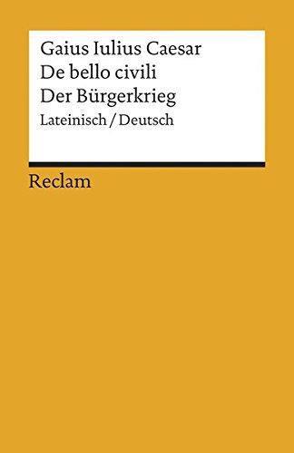 De bello civili / Der Bürgerkrieg: Lateinisch/Deutsch (Reclams Universal-Bibliothek)