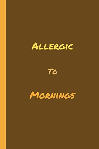 Allergic To Mornings: Funny Morning Haters Notebook / Journal (6