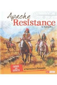Apache Resistance: Causes and Effects of Geronimo's Campaign (Cause and Effect: American Indian History) - Indian American Wars