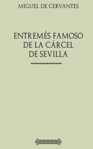Colección Cervantes: Entremés famoso de la cárcel de Sevilla por Miguel de Cervantes