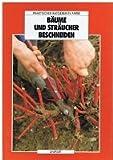 Bäume und Sträucher beschneiden - Praktischer Ratgeber in Farbe.