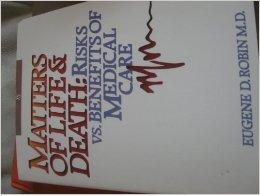 Matters of Life and Death: Risks Versus Benefits of Medical Care por Eugene D. Robin