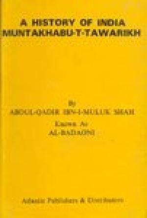 A History of India Muntakhabu-t-tawarikh [Paperback] [Jan 01, 2007] Abudul-qadir Ibn-i-muluk Shah [Paperback] [Jan 01, 2017] Abudul-qadir Ibn-i-muluk Shah
