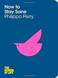 By Philippa Perry How To Stay Sane: The School of Life