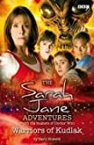Warriors of Kudlak - Sarah Jane Adventures - From The Makers Of Doctor Who. No.4 - BBC Childrens Books by Gary Russell (2007-11-01)
