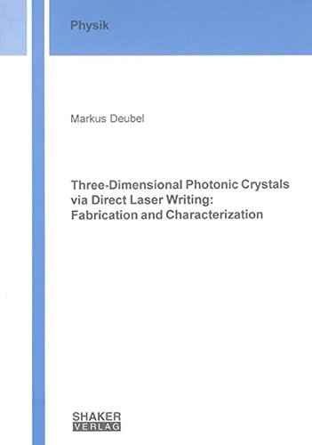 Three-Dimensional Photonic Crystals via Direct Laser Writing: Fabrication and Characterization (Berichte aus der Physik)