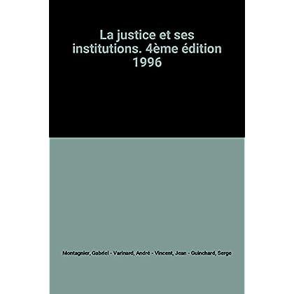 La justice et ses institutions. 4ème édition 1996