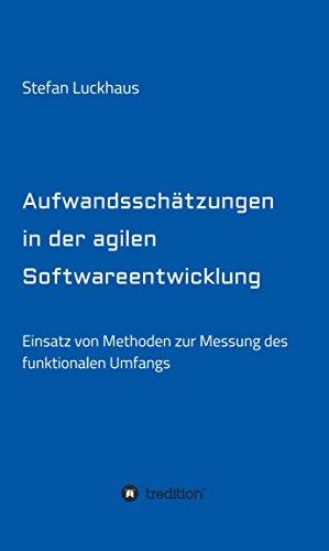 Aufwandsschätzungen in der agilen Softwareentwicklung: Einsatz von Methoden zur Messung des funktionalen Umfangs