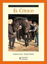 El cólico (Guías fotográficas del caballo) por Andrea Holst