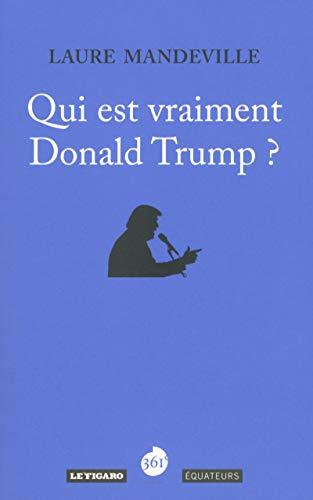 Qui est vraiment Donald Trump ? par Laure Mandeville