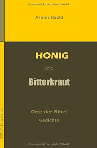 Honig und Bitterkraut: Orte der Bibel. Gedichte