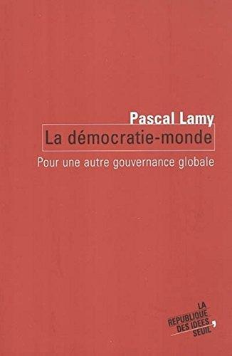 La démocratie-monde : Pour une autre gouvernance globale par Pascal Lamy