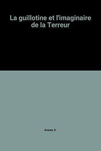 La Guillotine Et l'Imaginaire De La Terreur par D. Arasse