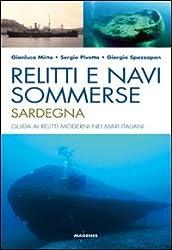 Relitti e navi sommerse. Sardegna. Guida ai relitti moderni nei mari italiani