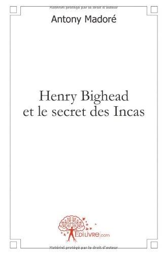 Henry Bighead et le secret des Incas par Antony Madoré