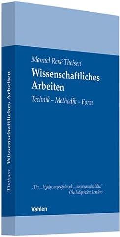 Wissenschaftliches Arbeiten: Technik – Methodik – Form (Theisen Wissenschaftliches Arbeiten)