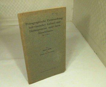 Petrographische Untersuchung bolivianischer Andesit- und Diabasgesteine samt ihren Einschlüssen.