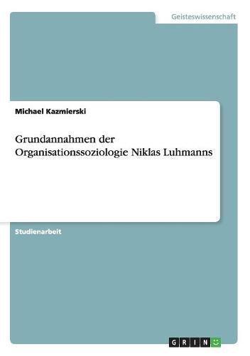 Grundannahmen der Organisationssoziologie Niklas Luhmanns